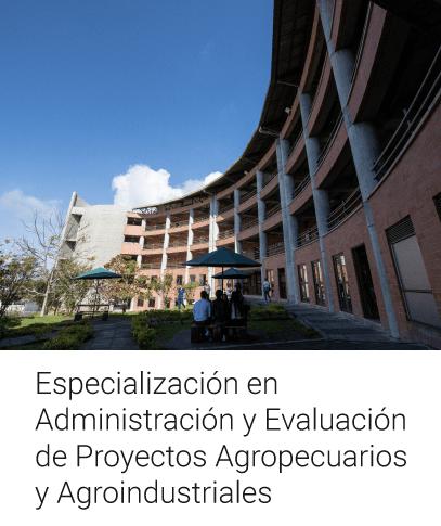 Especialización en Administración y Evaluación de Proyectos Agropecuarios y Agroindustriales