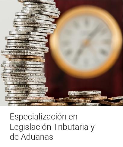 Especialización en Legislación Tributaria y de Aduanas